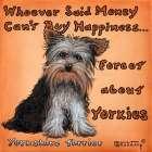 Yorkies = Happiness - Janet Kruskamp