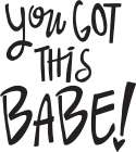 You Got This-Babe!