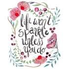 Life Wont Sparkle Unless You do
