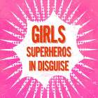 Girls, Superheros in Disguise