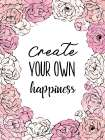 Create Your Own Happiness - Martina Pavlova