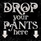 Laundry Room Humor black I-Drop your Pants